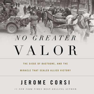 No Greater Valor: The Siege of Bastogne and the Miracle That Sealed Allied Victory Audiobook, by Jerome Corsi