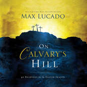 On Calvarys Hill: 40 Readings for the Easter Season, by Max Lucado