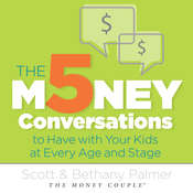 The 5 Money Conversations to Have With Your Kids At Every Age and Stage Audiobook, by Scott and Bethany Palmer
