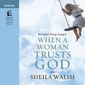 Beautiful Things Happen When a Woman Trusts God Audiobook, by Sheila Walsh