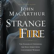 Strange Fire: The Danger of Offending the Holy Spirit with Counterfeit Worship, by John F. MacArthur, John MacArthur