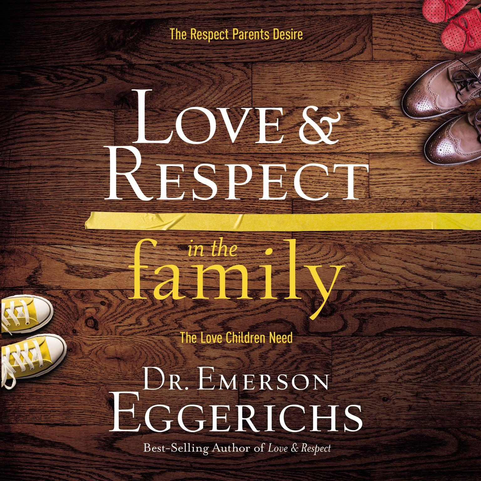 Printable Love and Respect in the Family: The Respect Parents Desire, the Love Children Need Audiobook Cover Art