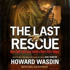 The Last Rescue: How Faith and Love Saved a Navy SEAL Sniper Audiobook, by Howard Wasdin, Debbie Wasdin