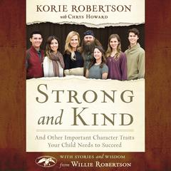 Strong and Kind: And Other Important Character Traits Your Child Needs to Succeed Audiobook, by Korie Robertson