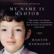 My Name Is Mahtob: The Story that Began in the Global Phenomenon Not Without My Daughter Continues Audiobook, by Mahtob Mahmoody
