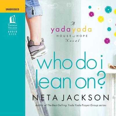 Who Do I Lean On?: A Yada Yada House of Hope Novel Audiobook, by Neta Jackson