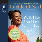 Walk like You Have Somewhere to Go: My Journey from Mental Welfare to Mental Health, by Lucille O'Neal