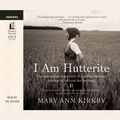 I Am Hutterite: The Fascinating True Story of a Young Woman's Journey to Reclaim Her Heritage, by Mary-Ann Kirkby