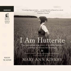 I Am Hutterite: The Fascinating True Story of a Young Womans Journey to reclaim Her Heritage Audiobook, by Mary-Ann Kirkby