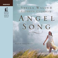 Angel Song Audiobook, by Sheila Walsh, Kathryn Cushman