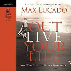 Outlive Your LIfe: You Were Made to Make A Difference Audiobook, by Max Lucado