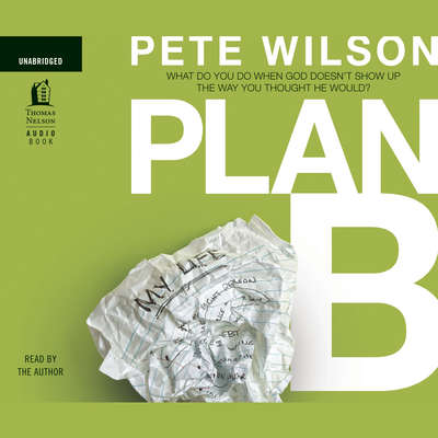 Plan B: What Do You Do When God Doesn't Show Up the Way You Thought He Would? Audiobook, by