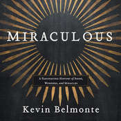 Miraculous: A Fascinating History of Signs, Wonders, and Miracles Audiobook, by Kevin Belmonte