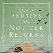 The Noticer Returns: Sometimes You Find Perspective, and Sometimes Perspective Finds You, by Andy Andrews