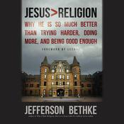Jesus > Religion: Why He Is So Much Better Than Trying Harder, Doing More, and Being Good Enough, by Jefferson Bethke