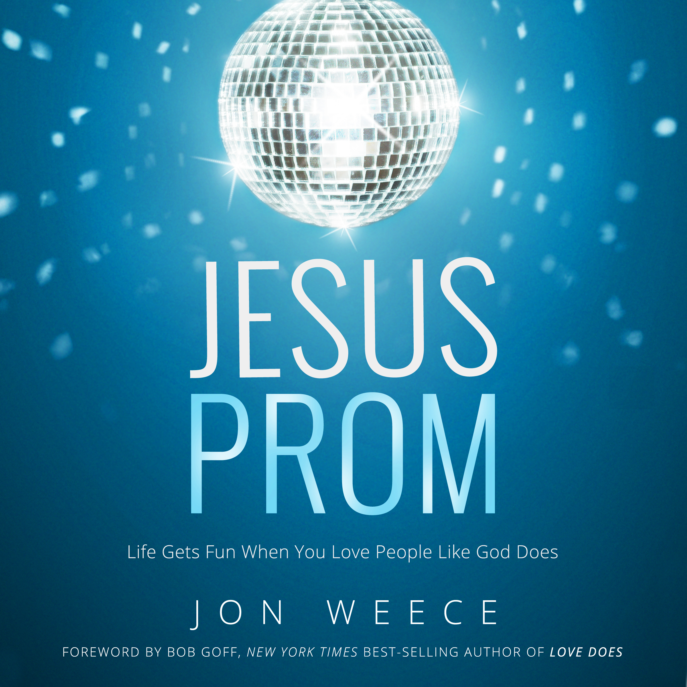 Printable Jesus Prom: Life Gets Fun When You Love People Like God Does Audiobook Cover Art