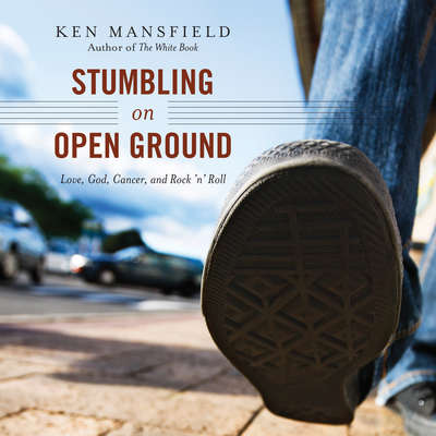 Stumbling on Open Ground: Love, God, Cancer, and Rock n Roll Audiobook, by Ken Mansfield