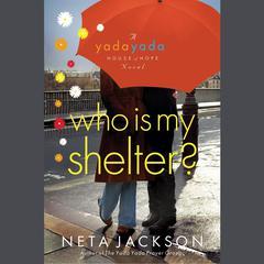 Who Is My Shelter?: A Yada Yada House of Hope Novel Audiobook, by Neta Jackson