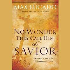 No Wonder They Call Him the Savior: Discover Hope in the Unlikeliest Place Audiobook, by Max Lucado