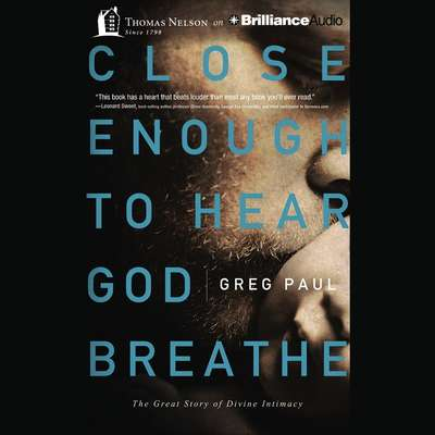 Close Enough to Hear God Breathe: The Great Story of Divine Intimacy Audiobook, by Greg Paul