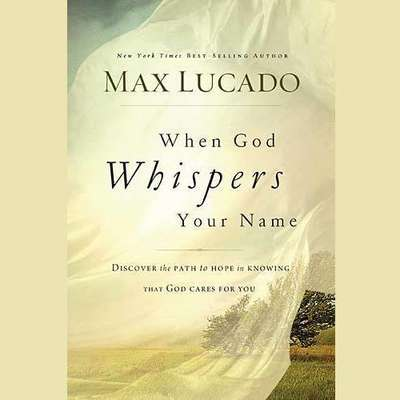 When God Whispers Your Name Audiobook, by Max Lucado