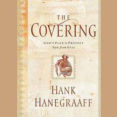 The Covering: God's Plan to Protect You from Evil Audiobook, by Hank Hanegraaff