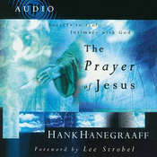 The Prayer of Jesus: Secrets to Real Intimacy with God, by Hank Hanegraaff