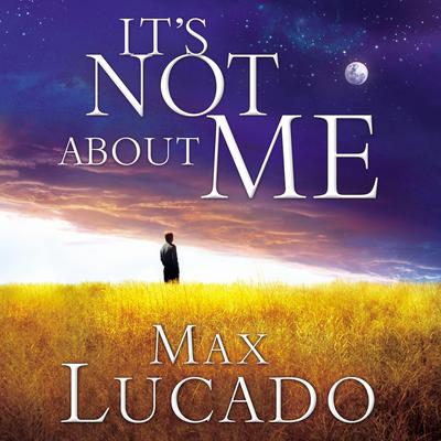 Its Not About Me: Rescue From the Life We Thought Would Make Us Happy Audiobook, by Max Lucado