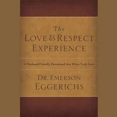 The Love & Respect Experience: A Husband-Friendly Devotional That Wives Truly Love Audiobook, by Emerson Eggerichs