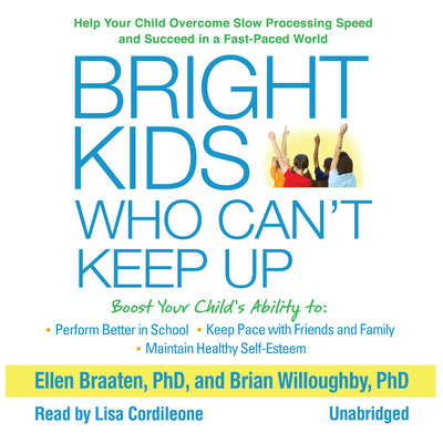Bright Kids Who Can't Keep Up: Help Your Child Overcome Slow Processing Speed and Succeed in a Fast-Paced World  Audiobook, by Ellen Braaten