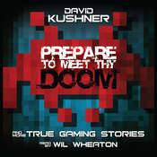 Prepare to Meet Thy Doom: And More True Gaming Stories Audiobook, by David Kushner