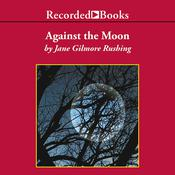 Against the Moon Audiobook, by Jane Gilmore Rushing