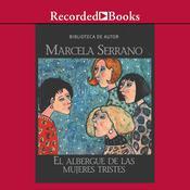 El albergue de las mujeres tristes Audiobook, by Marcela Serrano