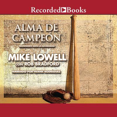 Alma de campeon:  Triunfando ante la adversidad Audiobook, by Mike Lowell