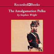 The Amalgamation Polka Audiobook, by Stephen Wright