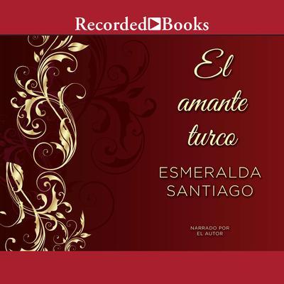 El amante turco Audiobook, by Esmeralda Santiago