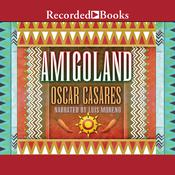 Amigoland: A Novel Audiobook, by Oscar Casares