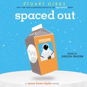 Spaced Out: A Moon Base Alpha Novel Audiobook, by Stuart Gibbs