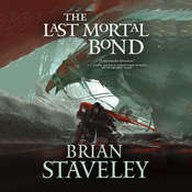 The Last Mortal Bond, by Brian Staveley