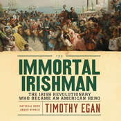 The Immortal Irishman: The Irish Revolutionary Who Became an American Hero, by Timothy Egan