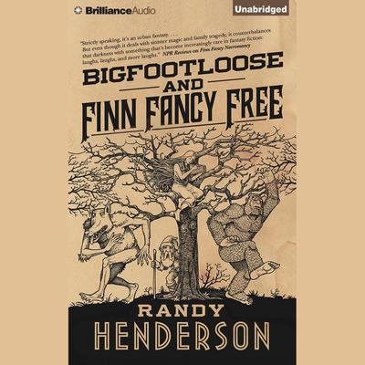 Bigfootloose and Finn Fancy Free: A Darkly Funny Urban Fantasy Audiobook, by Randy Henderson