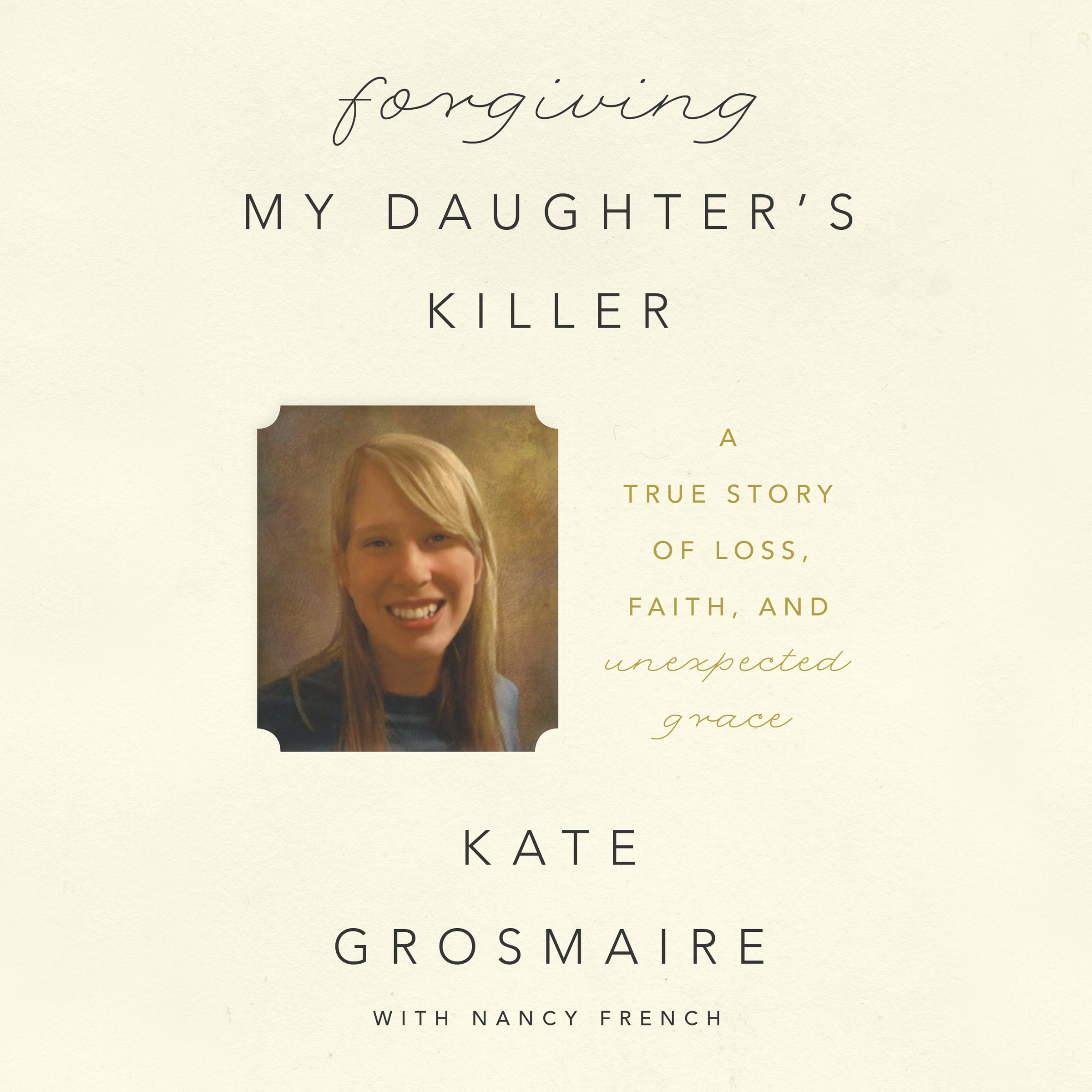 Printable Forgiving My Daughter's Killer: A True Story of Loss, Faith, and Unexpected Grace Audiobook Cover Art