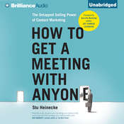 How to Get a Meeting with Anyone: The Untapped Selling Power of Contact Marketing, by Stu Heinecke