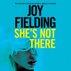 Shes Not There: A Novel Audiobook, by Joy Fielding