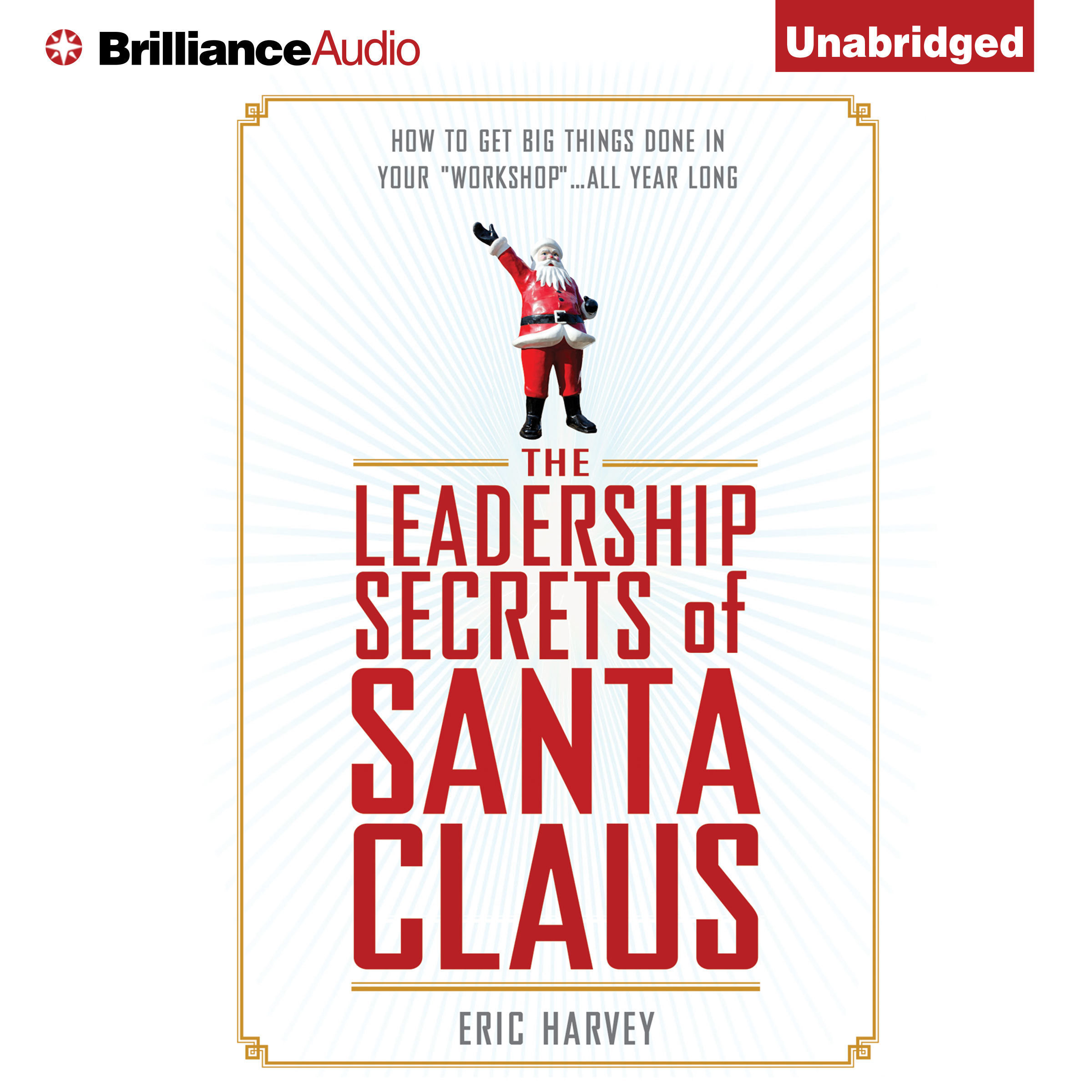 Printable The Leadership Secrets of Santa Claus: How to Get Big Things Done in YOUR 'Workshop'...All Year Long Audiobook Cover Art