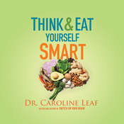 Think and Eat Yourself Smart: A Neuroscientific Approach to a Sharper Mind and Healthier Life Audiobook, by Caroline Leaf
