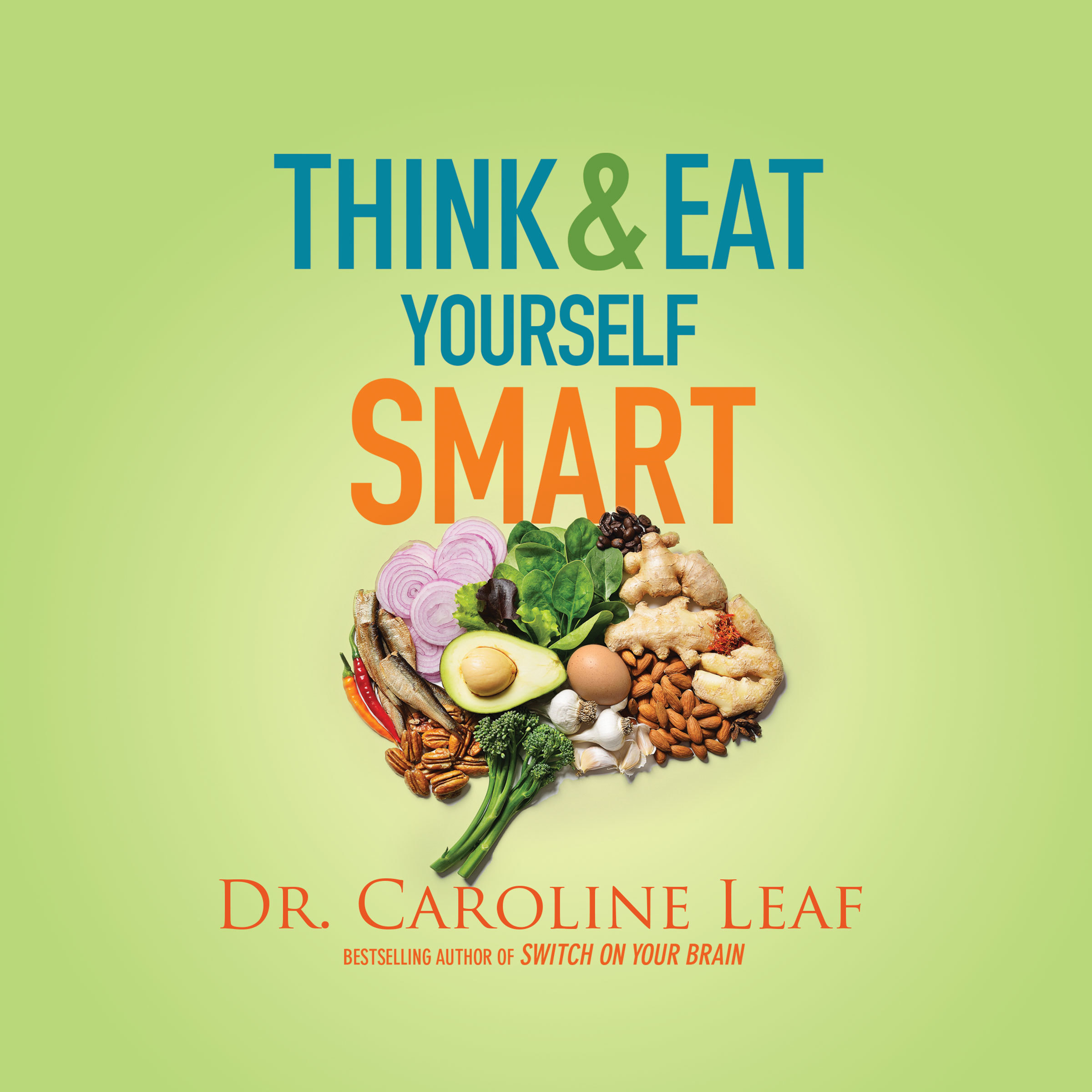 Printable Think and Eat Yourself Smart: A Neuroscientific Approach to a Sharper Mind and Healthier Life Audiobook Cover Art