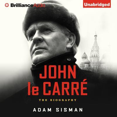John le Carré: The Biography Audiobook, by Adam Sisman