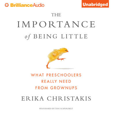The Importance of Being Little: What Preschoolers Really Need from Grownups Audiobook, by Erika Christakis