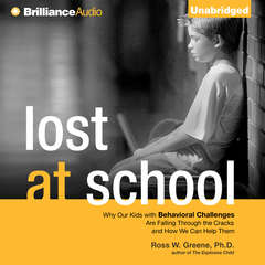 Lost at School: Why Our Kids with Behavioral Challenges are Falling Through the Cracks and How We Can Help Them Audiobook, by Ross W. Greene
